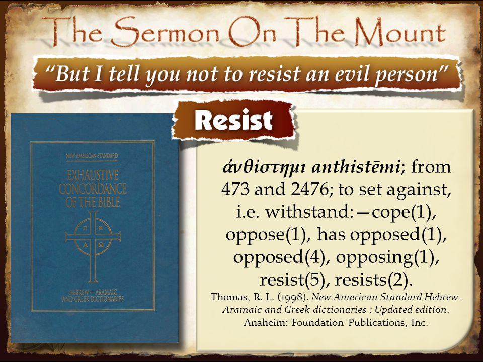 19 ἀ νθίστημι anthistēmi ; from 473 and 2476; to set against, i.e. withstand:—cope(1), oppose(1), has opposed(1), opposed(4), opposing(1), resist(5),