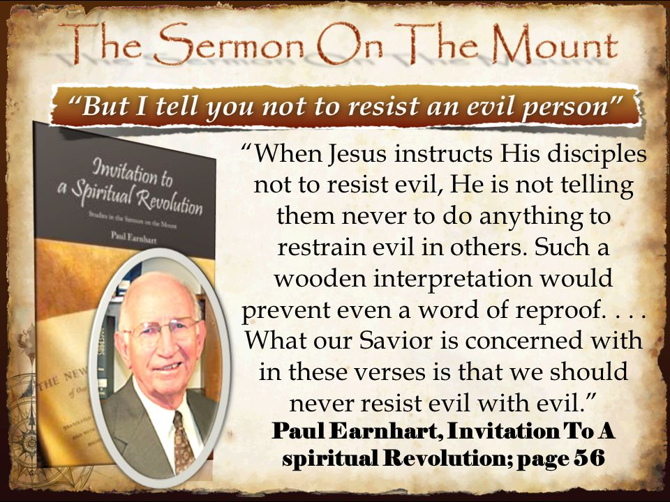 26 When Jesus instructs His disciples not to resist evil, He is not telling them never to do anything to restrain evil in others.