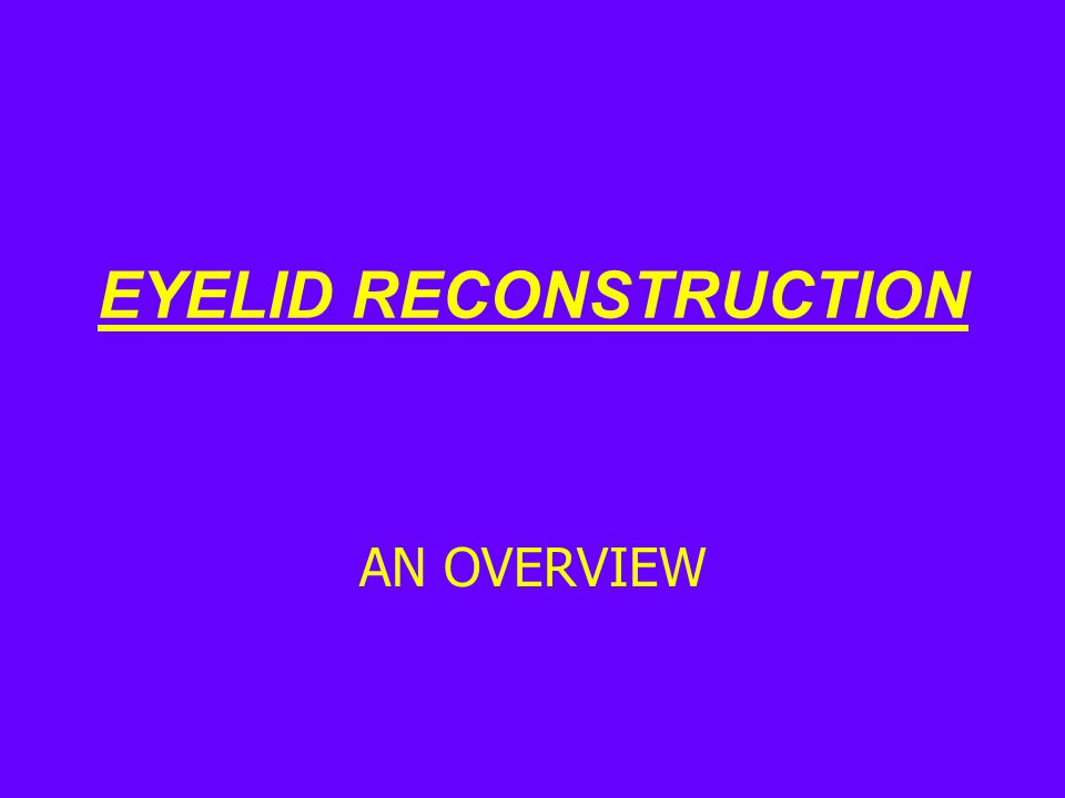 EYELID RECONSTRUCTION AN OVERVIEW