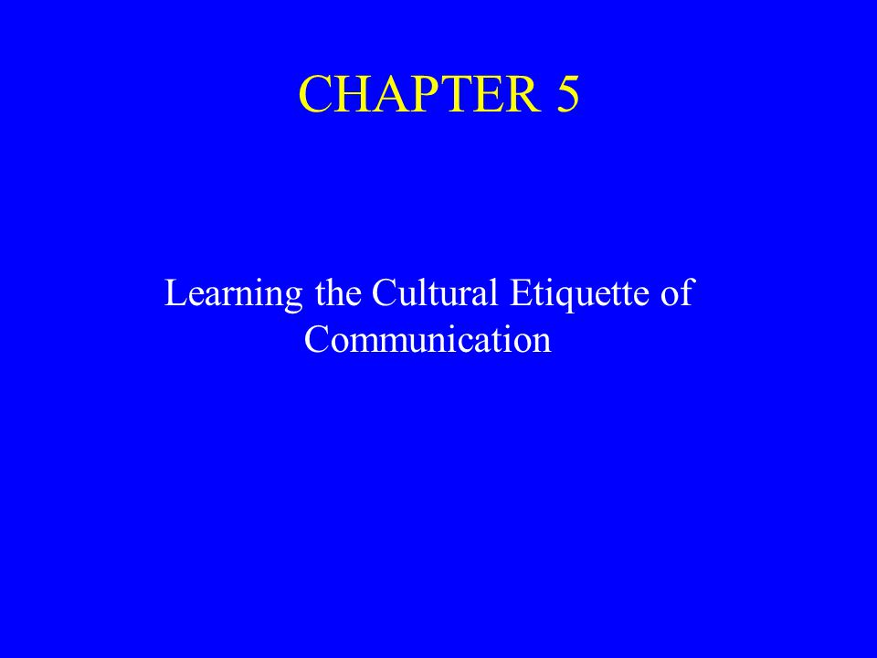 CHAPTER 5 Learning the Cultural Etiquette of Communication