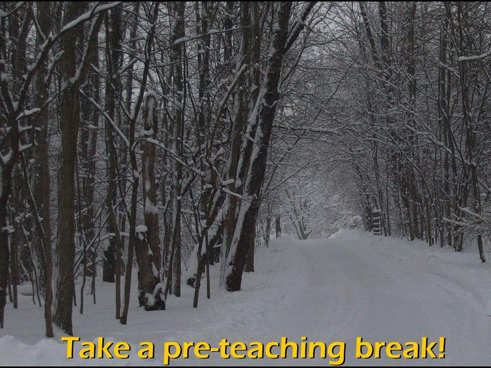 Take a pre-teaching break!