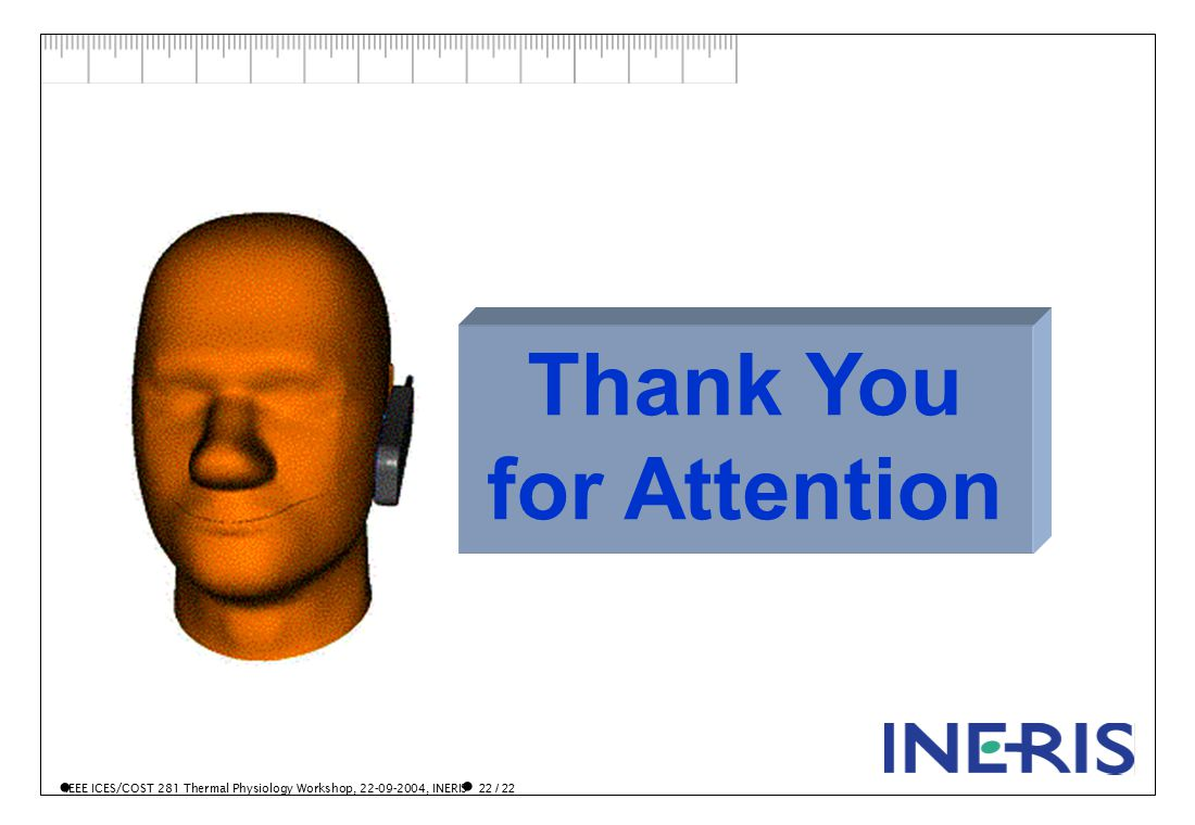 IEEE ICES/COST 281 Thermal Physiology Workshop, 22-09-2004, INERIS 22 / 22 Thank You for Attention