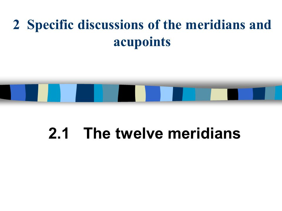 2 Specific discussions of the meridians and acupoints 2.1 The twelve meridians