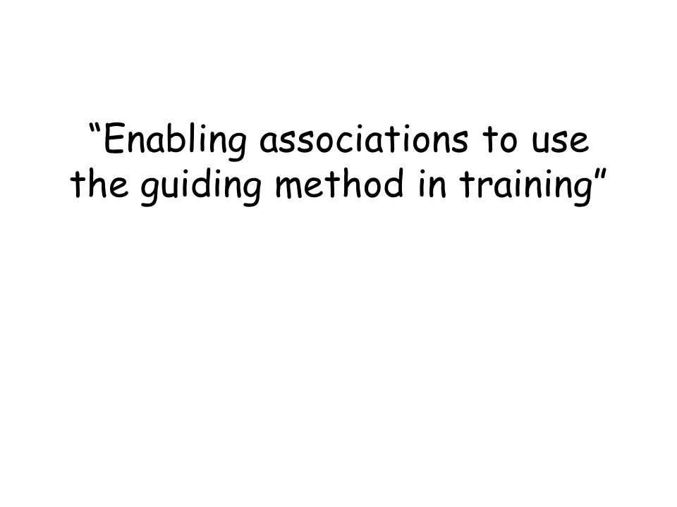 Enabling associations to use the guiding method in training