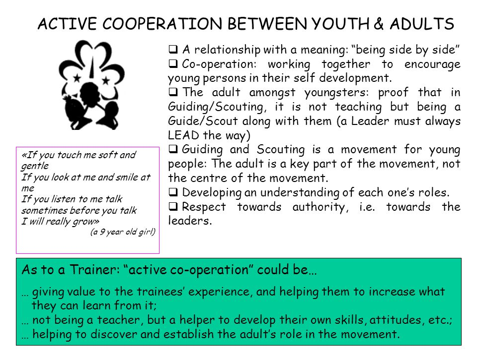 ACTIVE COOPERATION BETWEEN YOUTH & ADULTS  A relationship with a meaning: being side by side  Co-operation: working together to encourage young persons in their self development.