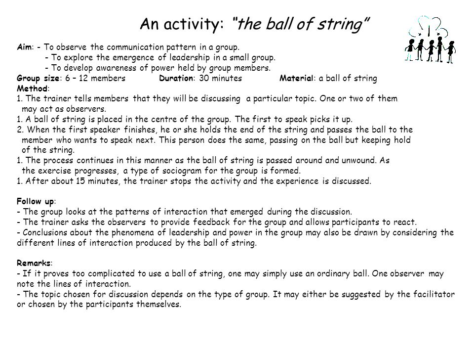 An activity: the ball of string Aim: - To observe the communication pattern in a group.