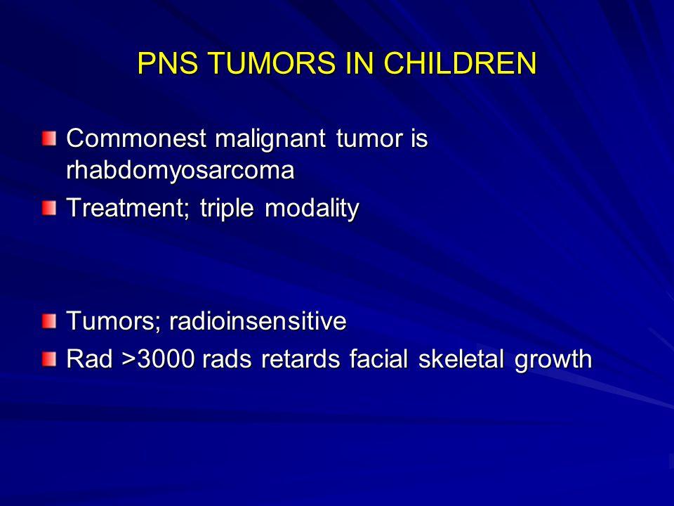 PNS TUMORS IN CHILDREN Commonest malignant tumor is rhabdomyosarcoma Treatment; triple modality Tumors; radioinsensitive Rad >3000 rads retards facial