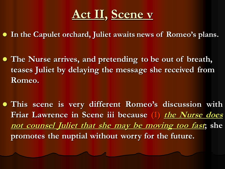 Act II, Scene v In the Capulet orchard, Juliet awaits news of Romeo's plans.