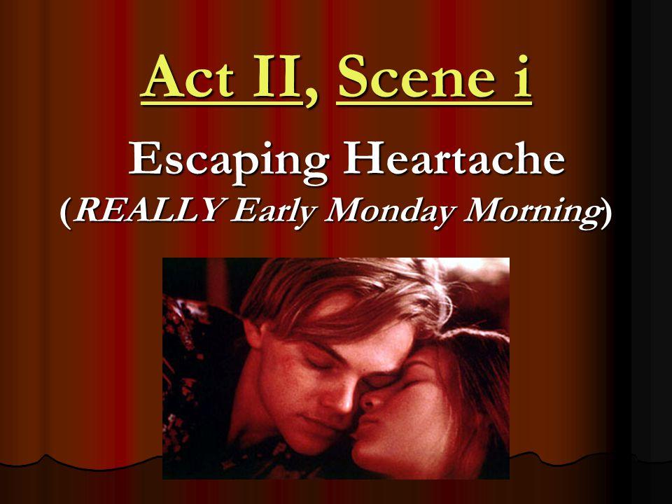 Act II, Scene i Escaping Heartache Escaping Heartache (REALLY Early Monday Morning)