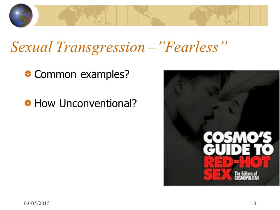 03/05/201510 Sexual Transgression – Fearless Common examples How Unconventional