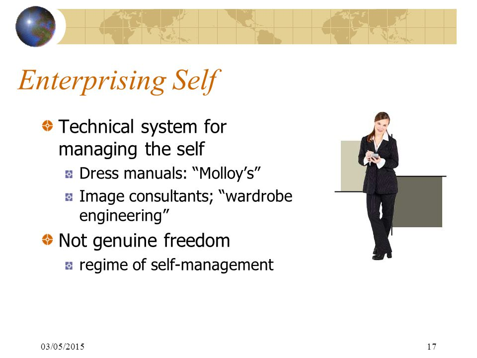 03/05/201517 Enterprising Self Technical system for managing the self Dress manuals: Molloy's Image consultants; wardrobe engineering Not genuine freedom regime of self-management