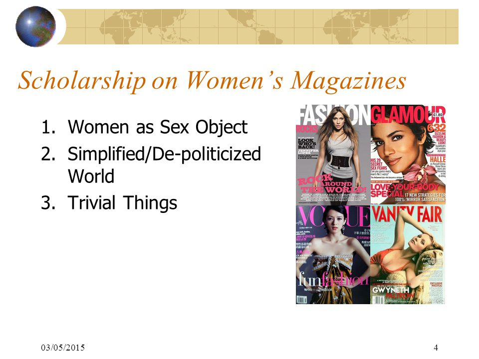 Scholarship on Women's Magazines 1.Women as Sex Object 2.Simplified/De-politicized World 3.Trivial Things 03/05/20154