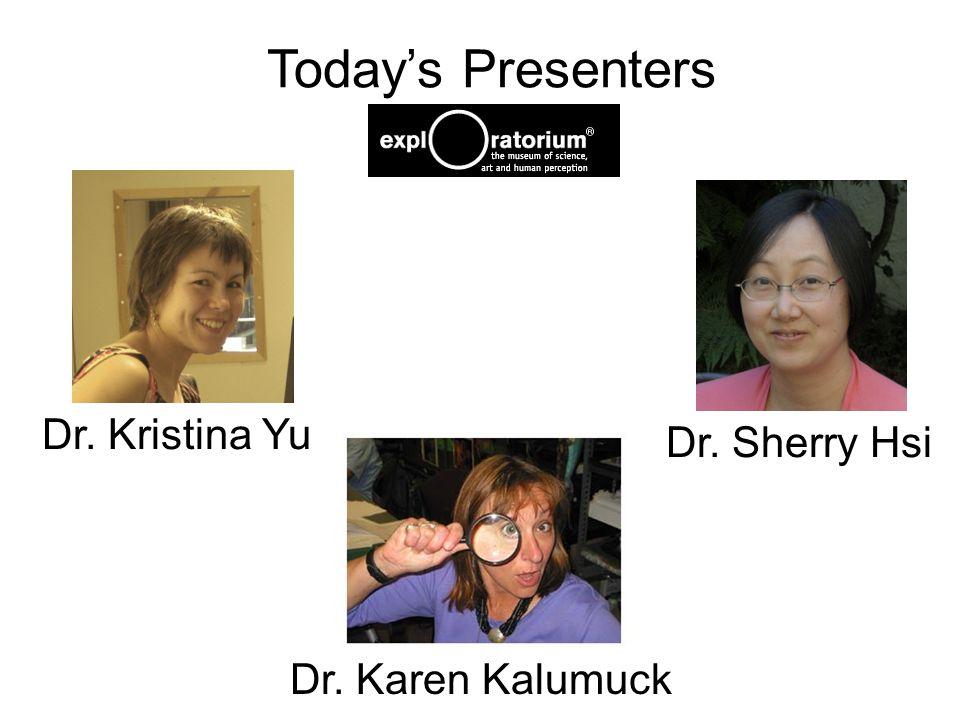 Today's Presenters Dr. Kristina Yu Dr. Sherry Hsi Dr. Karen Kalumuck