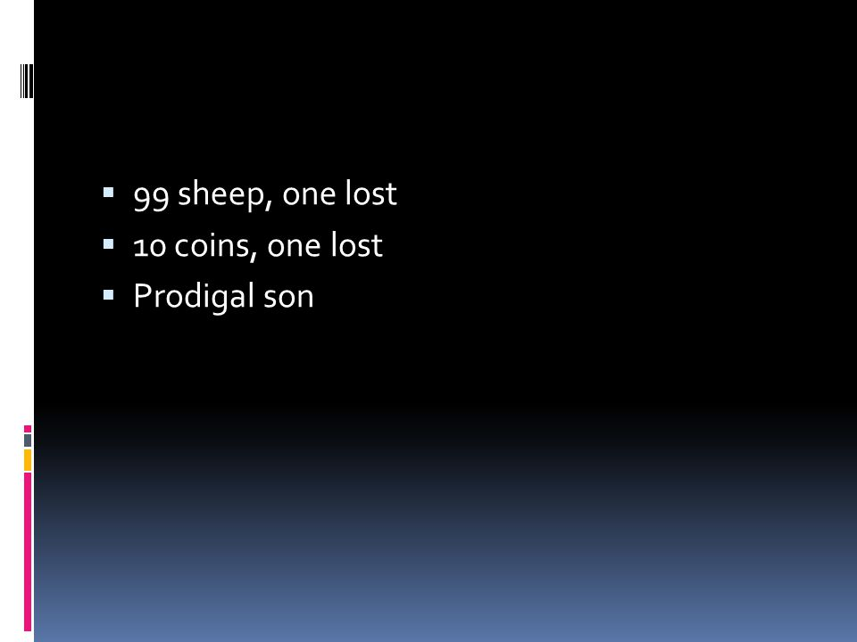  99 sheep, one lost  10 coins, one lost  Prodigal son
