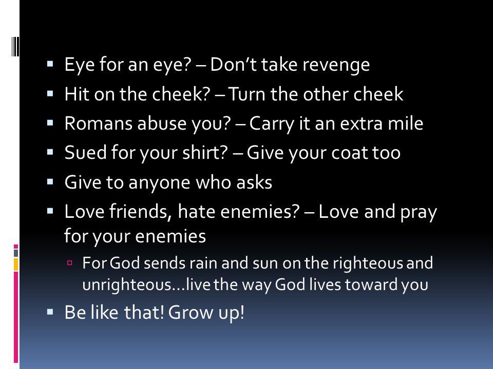  Eye for an eye.– Don't take revenge  Hit on the cheek.