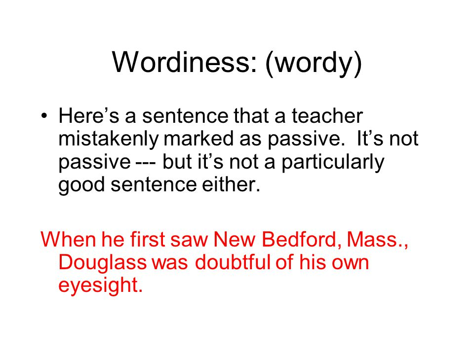 Wordiness: (wordy) Here's a sentence that a teacher mistakenly marked as passive.