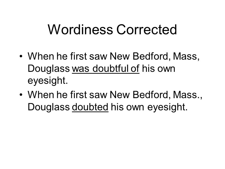 Wordiness Corrected When he first saw New Bedford, Mass, Douglass was doubtful of his own eyesight. When he first saw New Bedford, Mass., Douglass dou