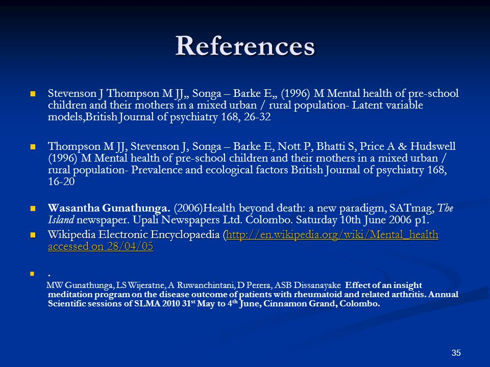 35 References Stevenson J Thompson M JJ,, Songa – Barke E,, (1996) M Mental health of pre-school children and their mothers in a mixed urban / rural p