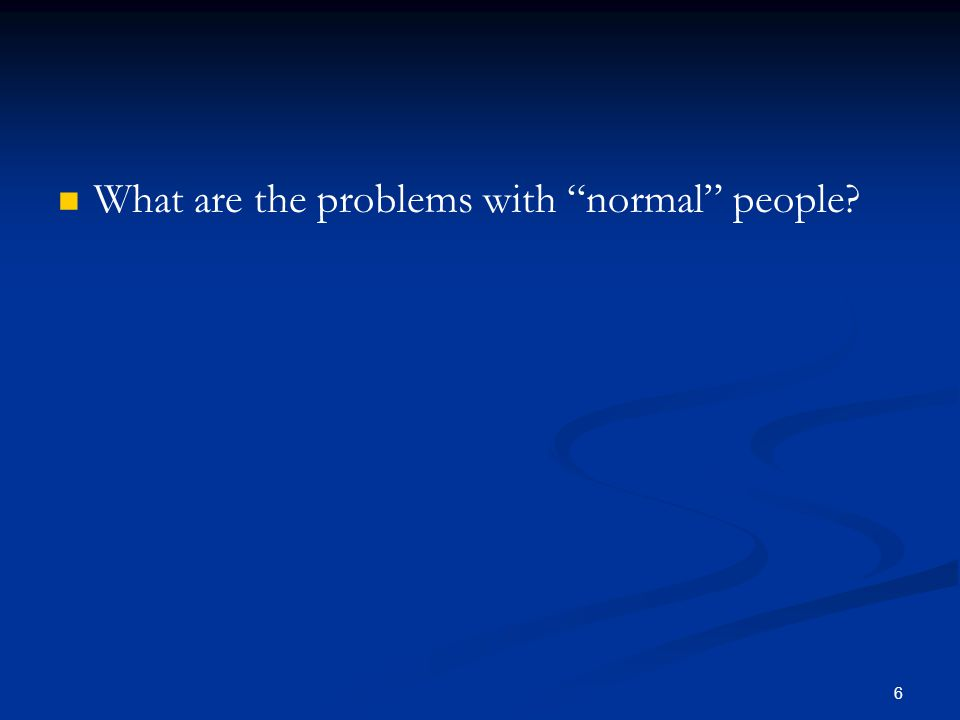 "What are the problems with ""normal"" people? 6"