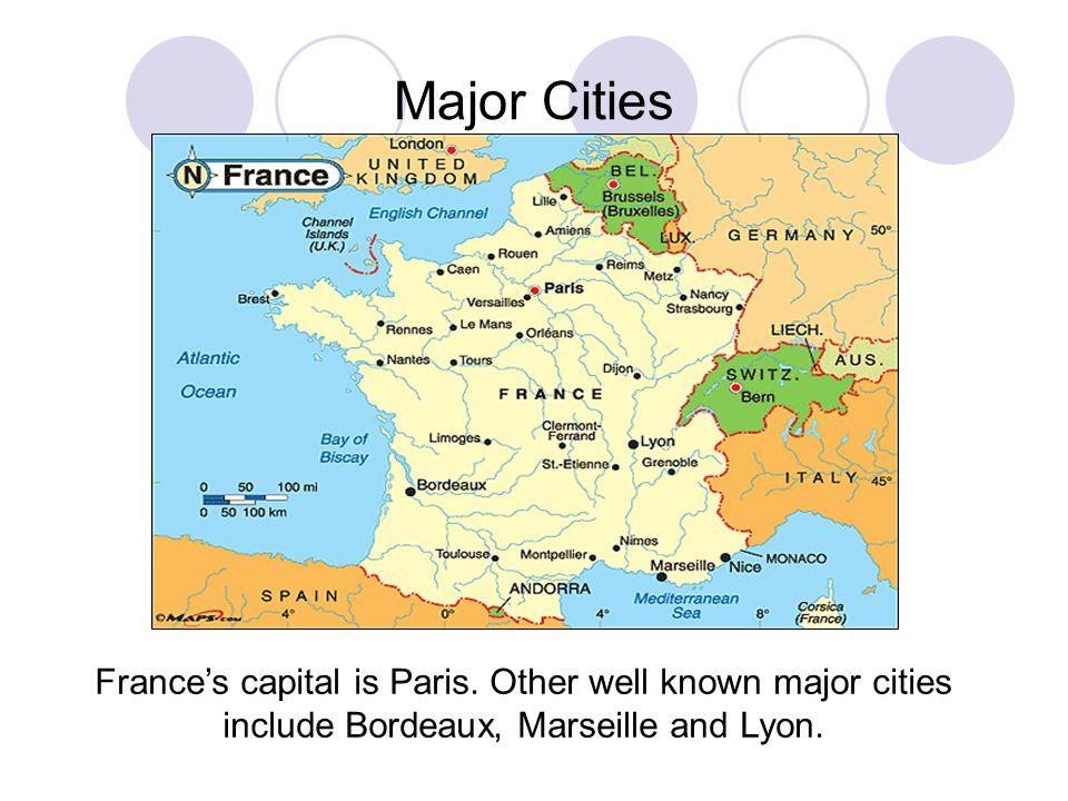 Major Cities France's capital is Paris.
