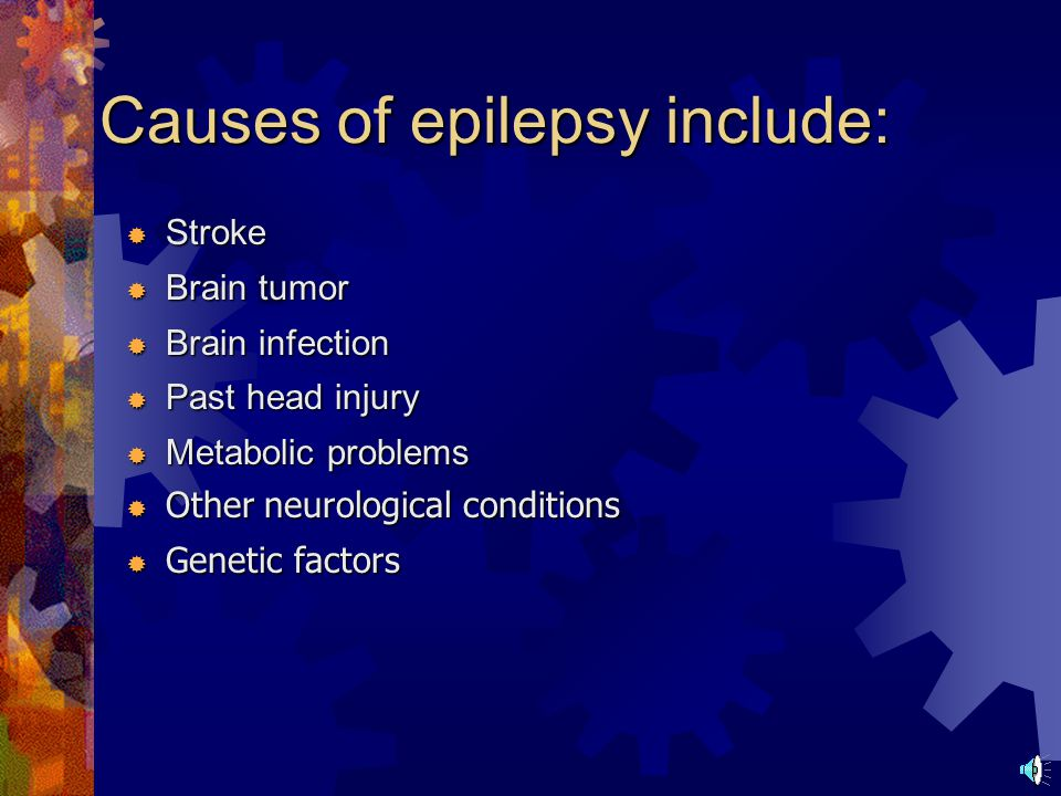 Factors that May Increase the Risk of Learning, Behavioral and Psychosocial Problems  Early age of onset  Multiple lifetime seizures  High seizure frequency  Seizures in school memory deficit  Slowed motor speed