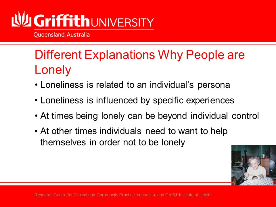 Research Centre for Clinical and Community Practice Innovation, and Griffith Institute of Health Different Explanations Why People are Lonely Loneline