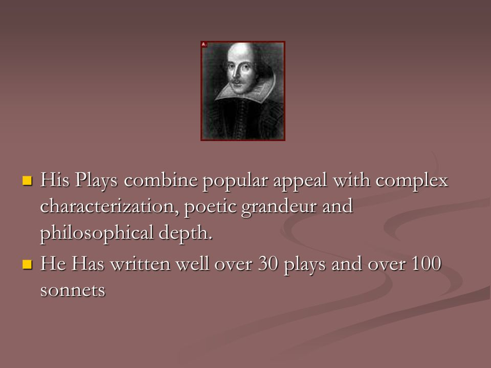 His Plays combine popular appeal with complex characterization, poetic grandeur and philosophical depth.