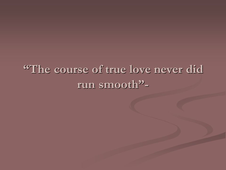 The course of true love never did run smooth -