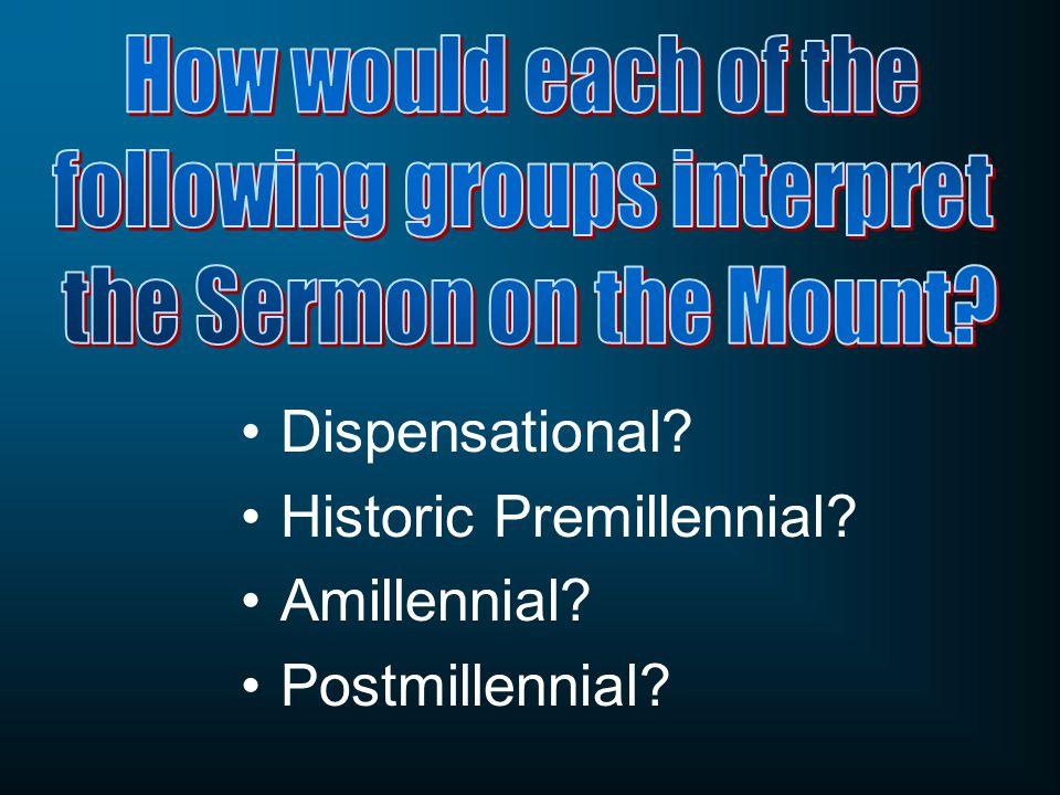 Dispensational Historic Premillennial Amillennial Postmillennial