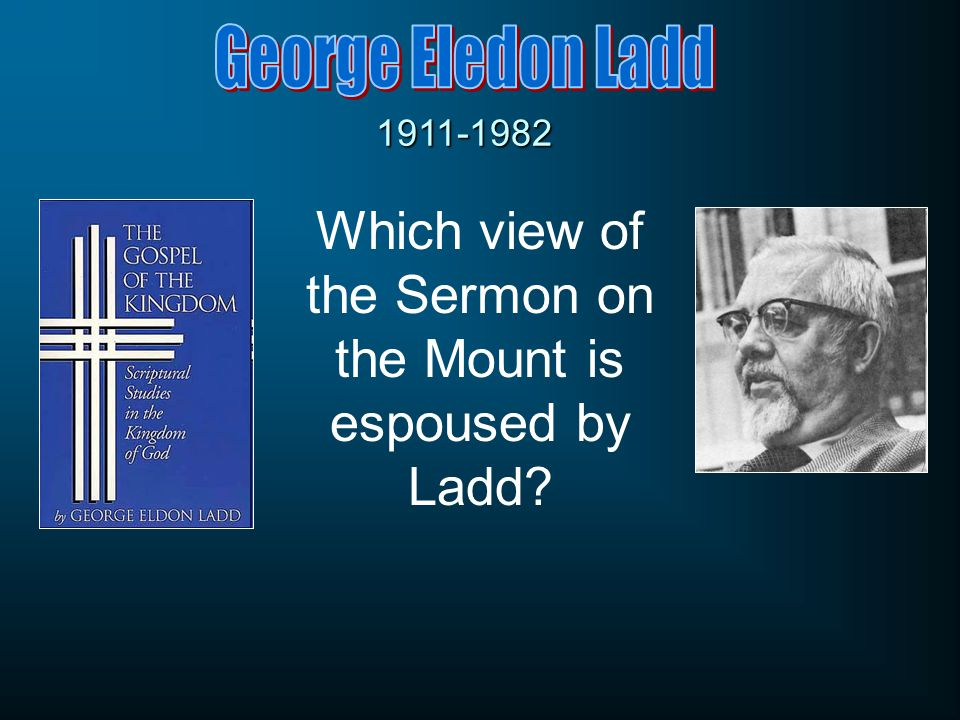 1911-1982 Which view of the Sermon on the Mount is espoused by Ladd