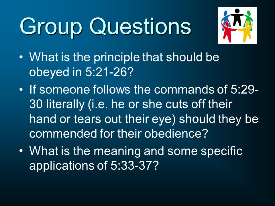 Group Questions What is the principle that should be obeyed in 5:21-26.