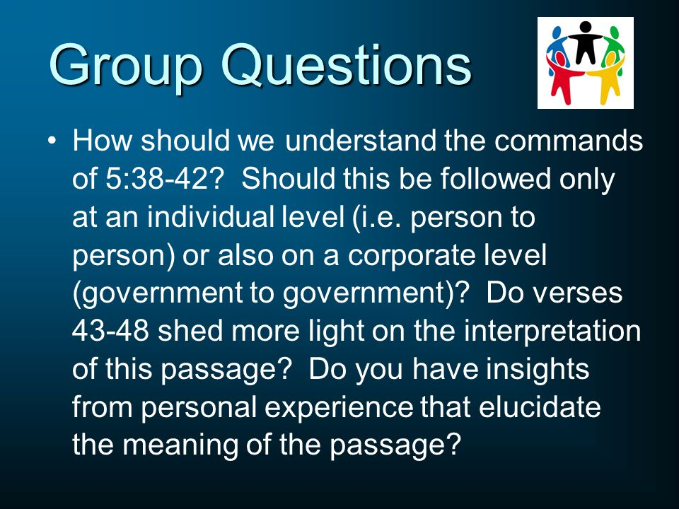 Group Questions How should we understand the commands of 5:38-42.