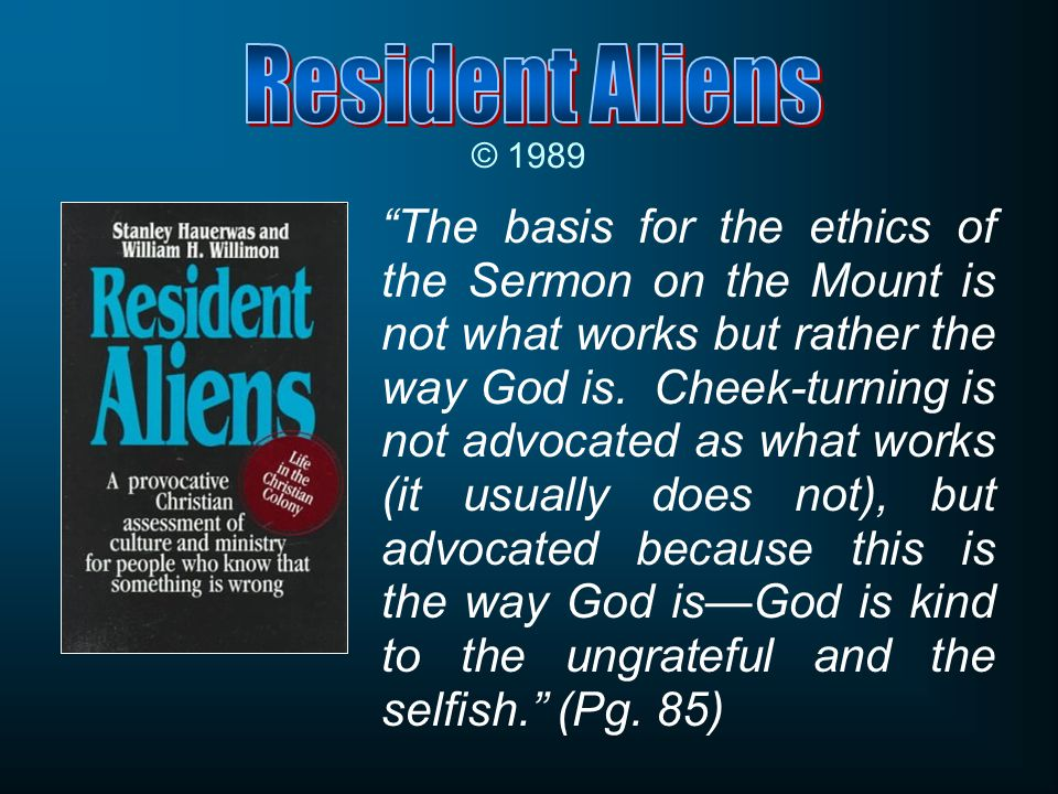 © 1989 The basis for the ethics of the Sermon on the Mount is not what works but rather the way God is.