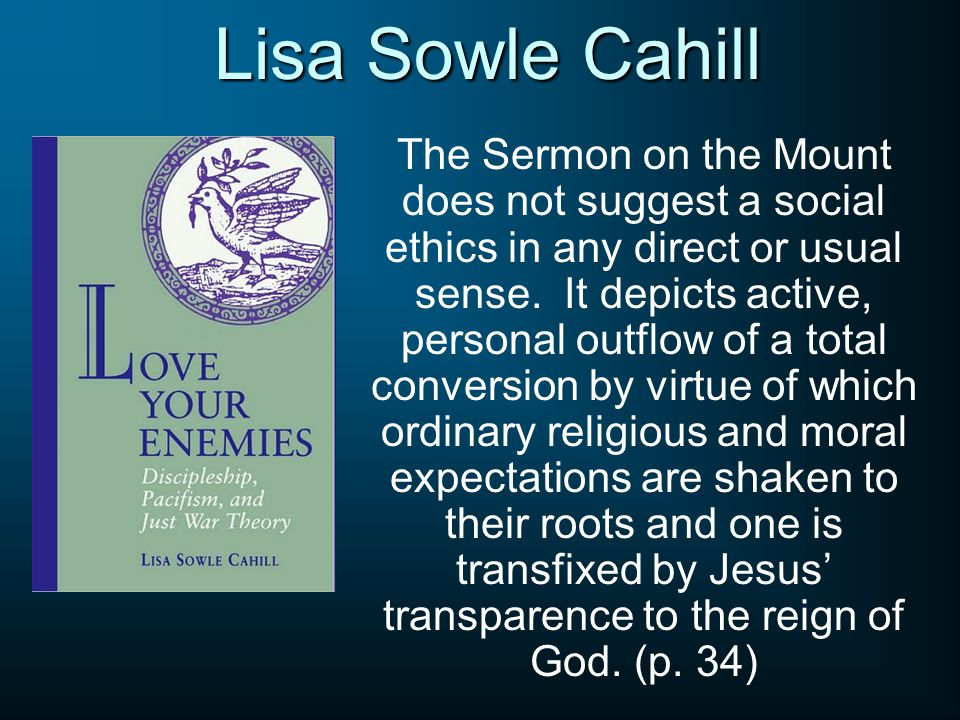Lisa Sowle Cahill The Sermon on the Mount does not suggest a social ethics in any direct or usual sense.