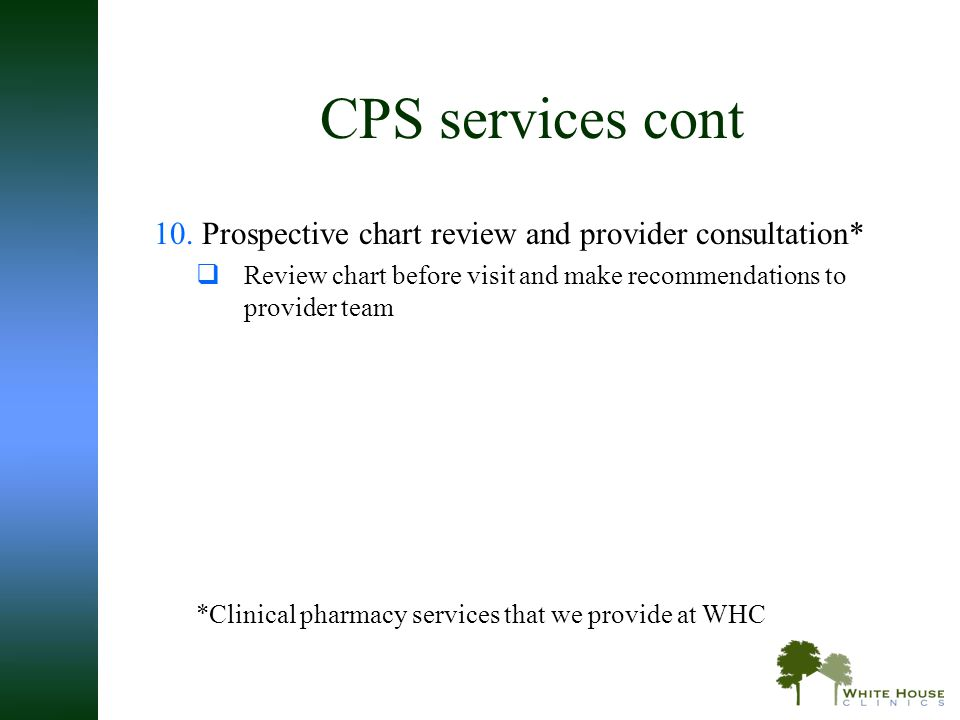 CPS services cont 10.Prospective chart review and provider consultation*  Review chart before visit and make recommendations to provider team *Clinic