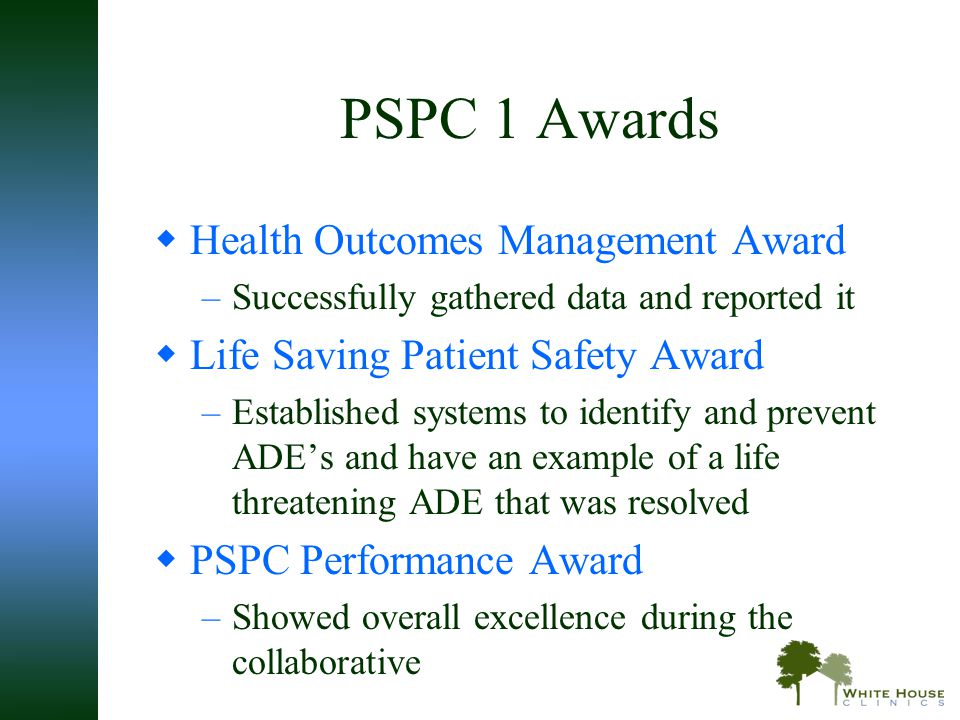 PSPC 1 Awards  Health Outcomes Management Award –Successfully gathered data and reported it  Life Saving Patient Safety Award –Established systems t