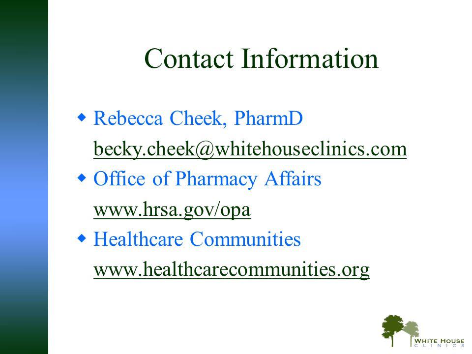 Contact Information  Rebecca Cheek, PharmD becky.cheek@whitehouseclinics.com  Office of Pharmacy Affairs www.hrsa.gov/opa  Healthcare Communities w