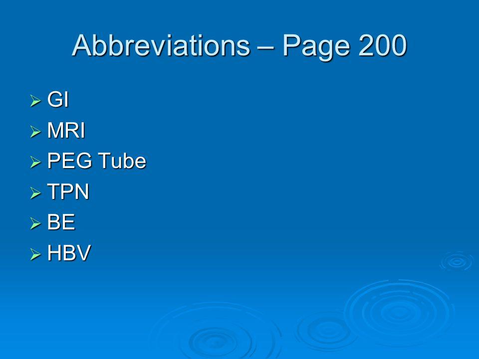 Abbreviations – Page 200  GI  MRI  PEG Tube  TPN  BE  HBV