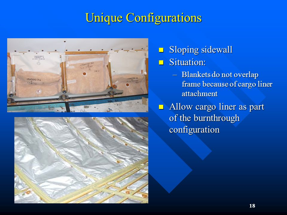 18 Sloping sidewall Sloping sidewall Situation: Situation: –Blankets do not overlap frame because of cargo liner attachment Allow cargo liner as part