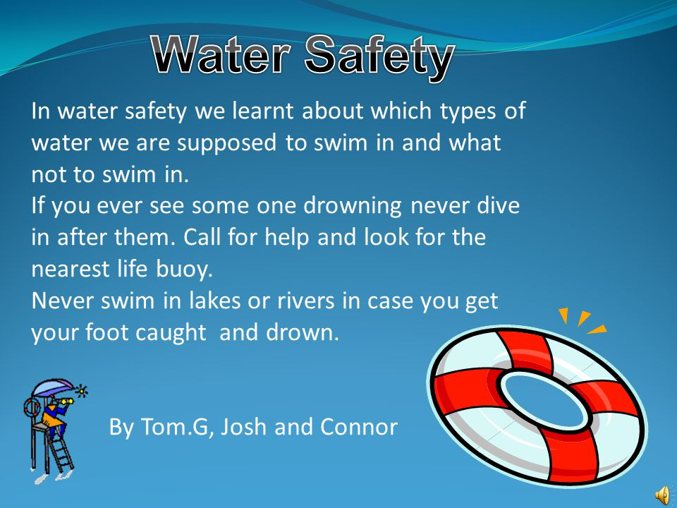 In water safety we learnt about which types of water we are supposed to swim in and what not to swim in.