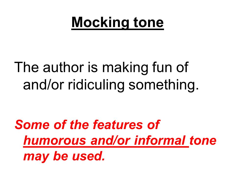 Mocking tone The author is making fun of and/or ridiculing something.