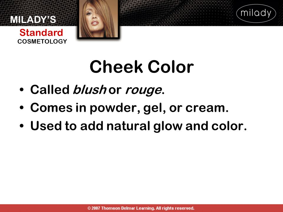 MILADY'S Standard Instructor Support Slides COSMETOLOGY Cheek Color Called blush or rouge. Comes in powder, gel, or cream. Used to add natural glow an