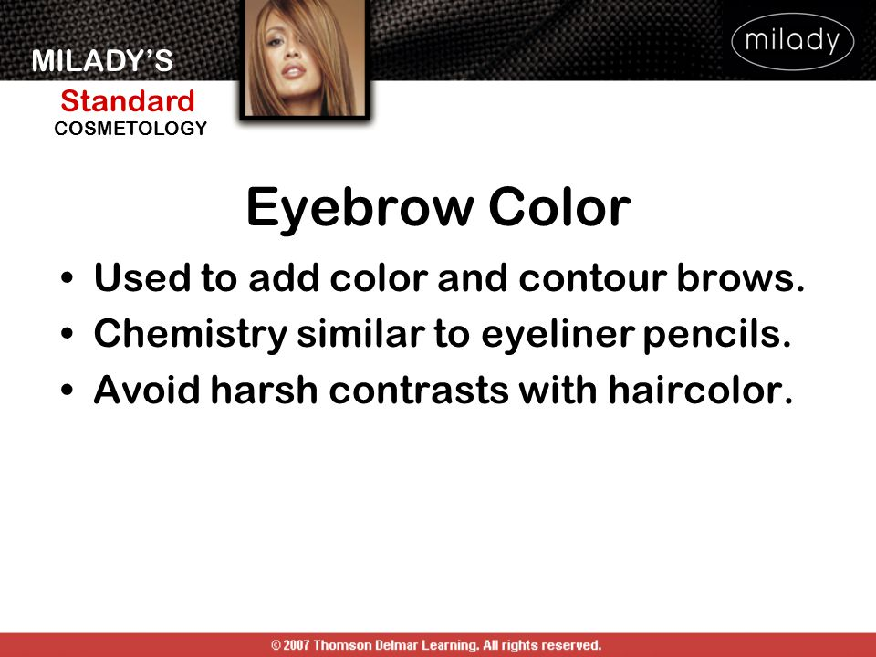 MILADY'S Standard Instructor Support Slides COSMETOLOGY Eyebrow Color Used to add color and contour brows. Chemistry similar to eyeliner pencils. Avoi