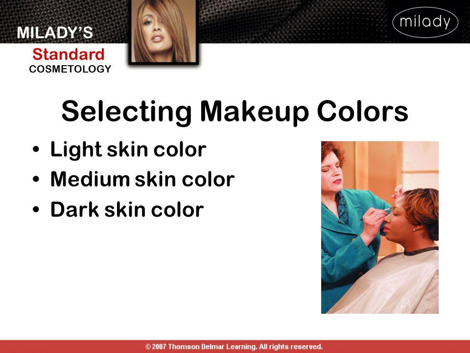 MILADY'S Standard Instructor Support Slides COSMETOLOGY Selecting Makeup Colors Light skin color Medium skin color Dark skin color