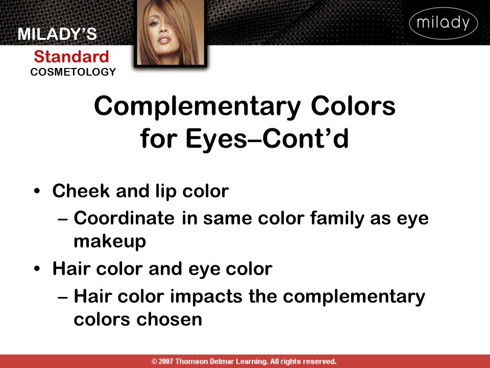 MILADY'S Standard Instructor Support Slides COSMETOLOGY Cheek and lip color –Coordinate in same color family as eye makeup Hair color and eye color –H