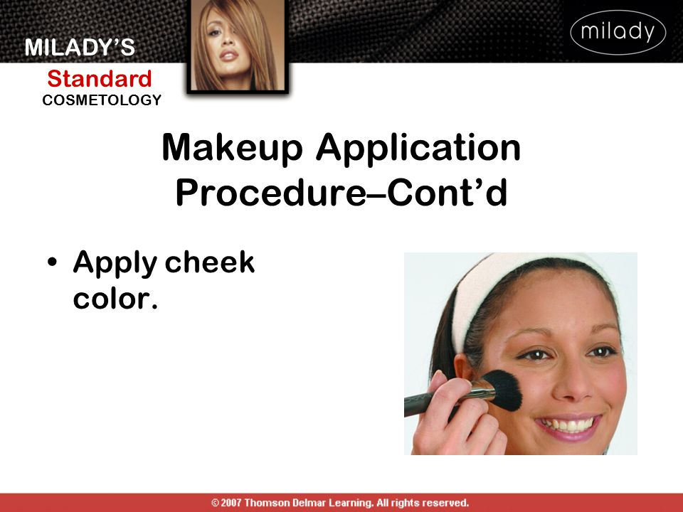 MILADY'S Standard Instructor Support Slides COSMETOLOGY Apply cheek color. Makeup Application Procedure–Cont'd