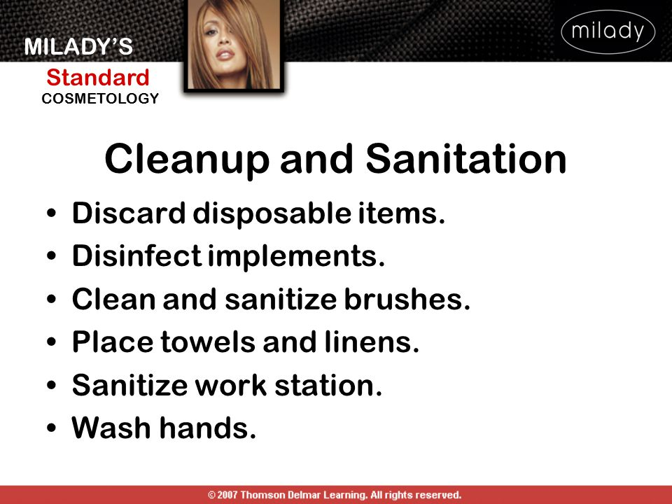 MILADY'S Standard Instructor Support Slides COSMETOLOGY Cleanup and Sanitation Discard disposable items. Disinfect implements. Clean and sanitize brus
