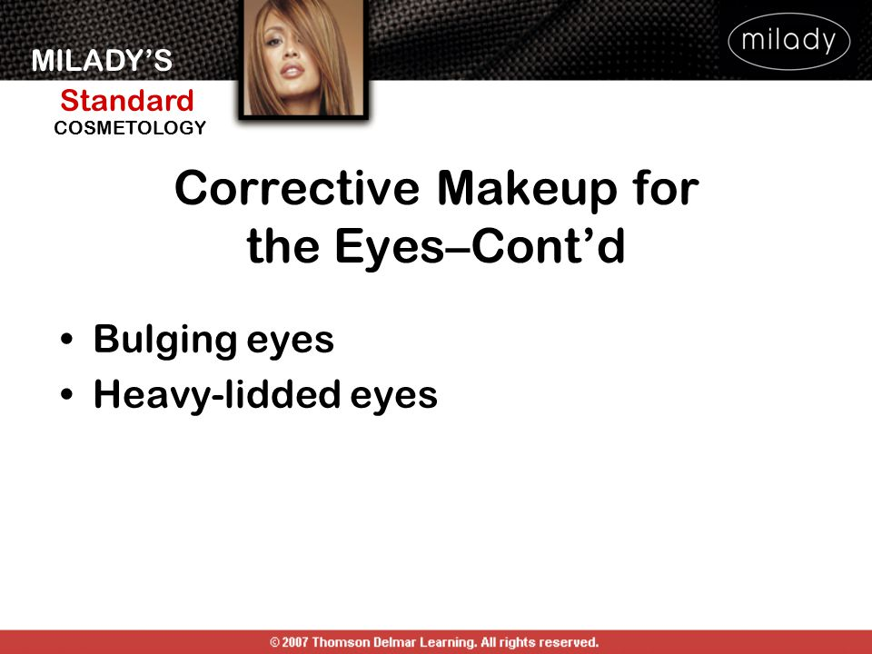 MILADY'S Standard Instructor Support Slides COSMETOLOGY Bulging eyes Heavy-lidded eyes Corrective Makeup for the Eyes–Cont'd