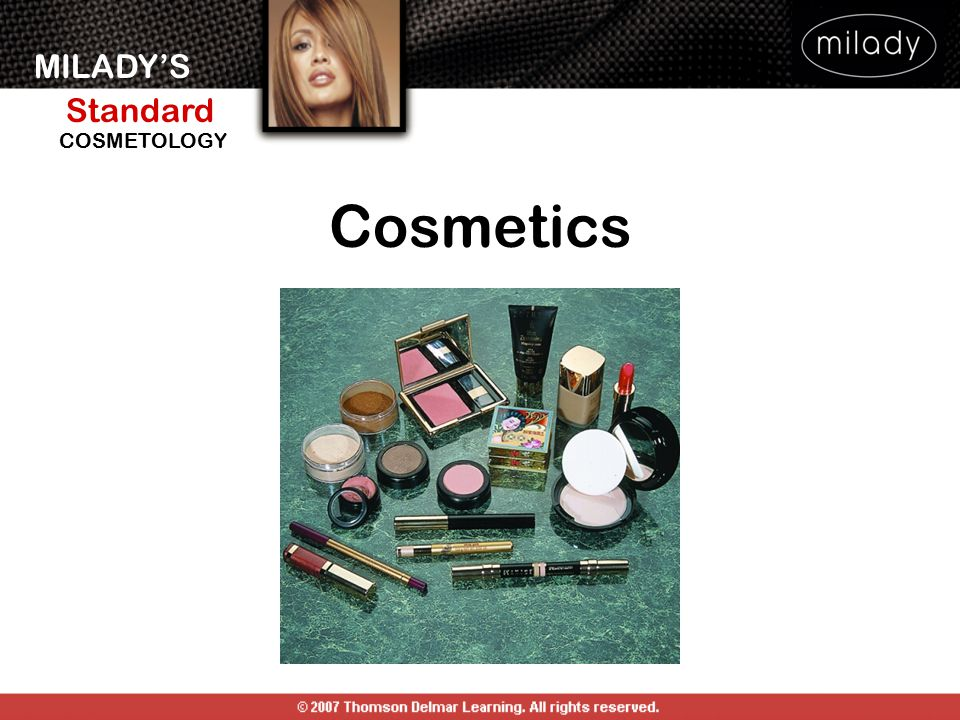 MILADY'S Standard Instructor Support Slides COSMETOLOGY List 8 types of facial cosmetics and how they are used.