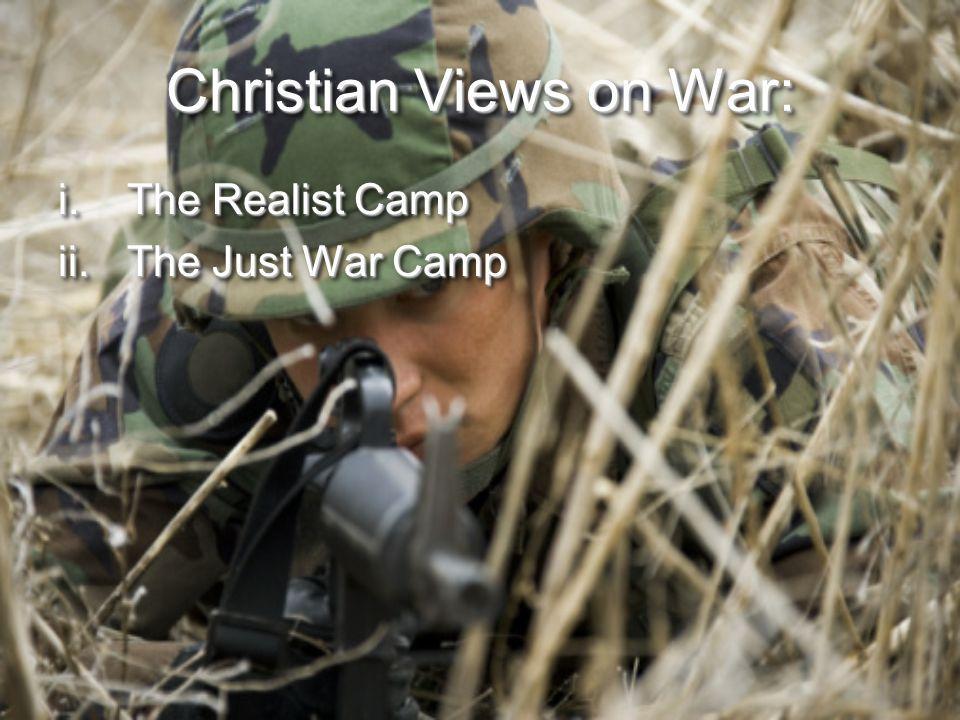 Christian Views on War: i.The Realist Camp ii.The Just War Camp i.The Realist Camp ii.The Just War Camp